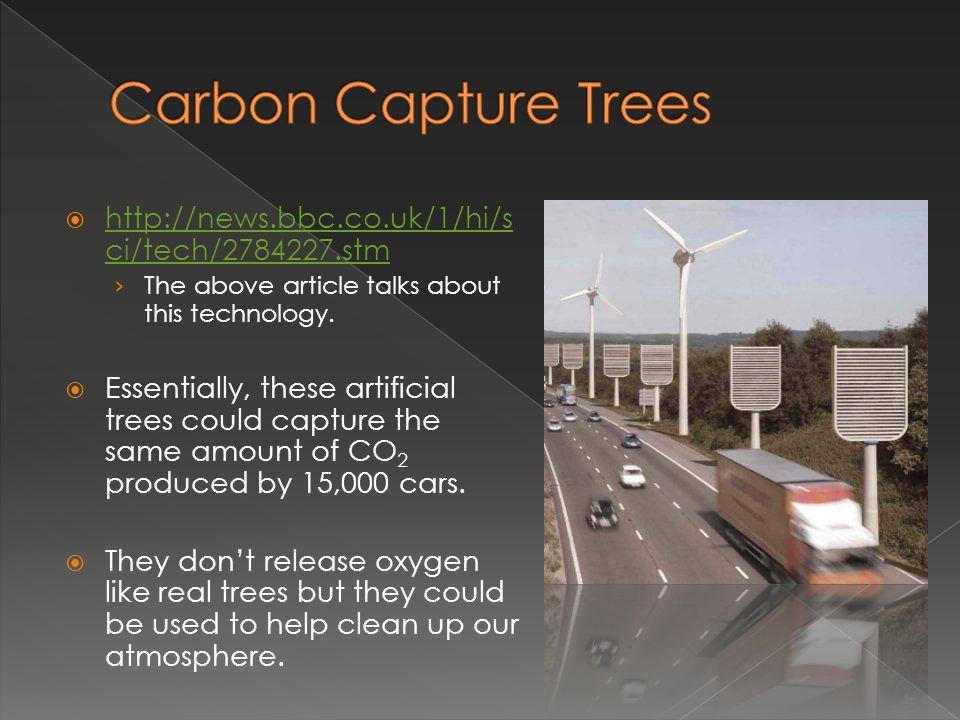 Carbon Capture Trees http://news.bbc.co.uk/1/hi/sci/tech/2784227.stm
