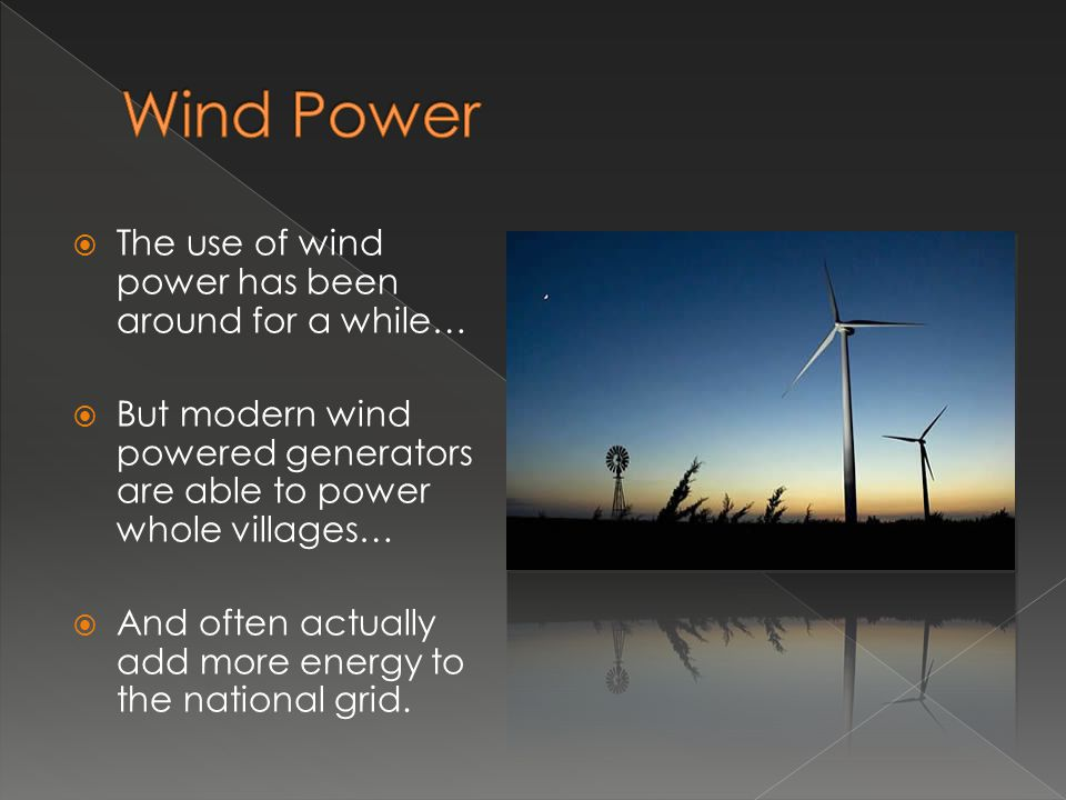 Wind Power The use of wind power has been around for a while…