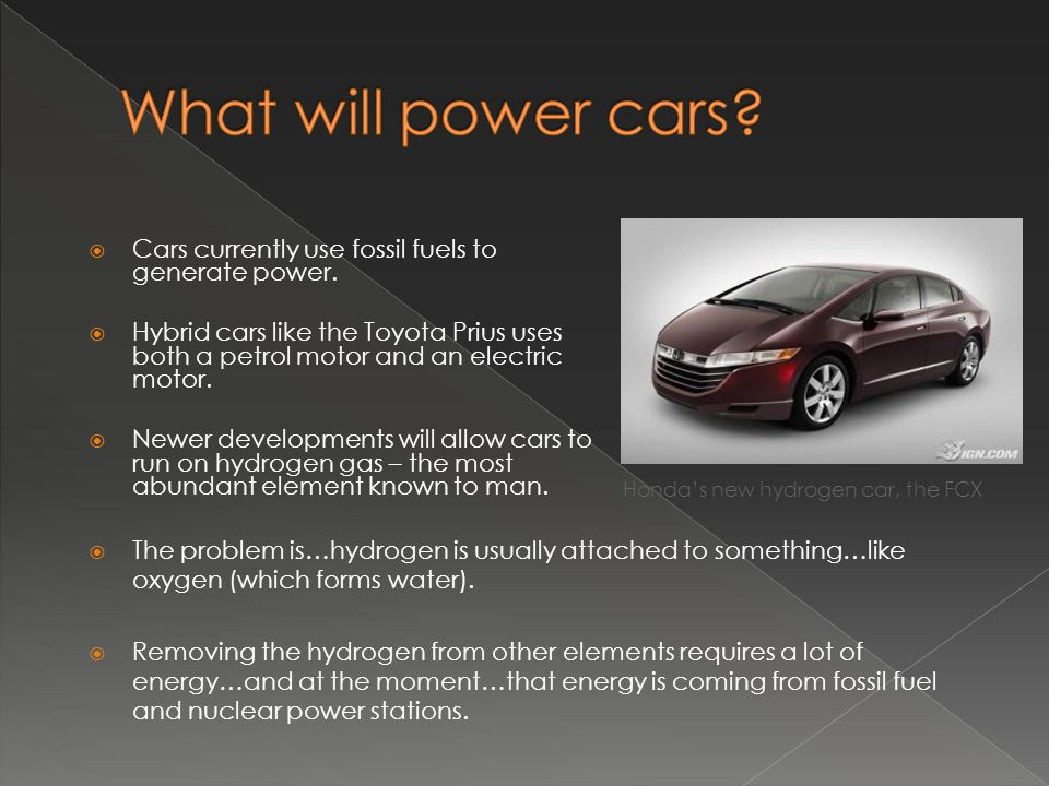 What will power cars Cars currently use fossil fuels to generate power.