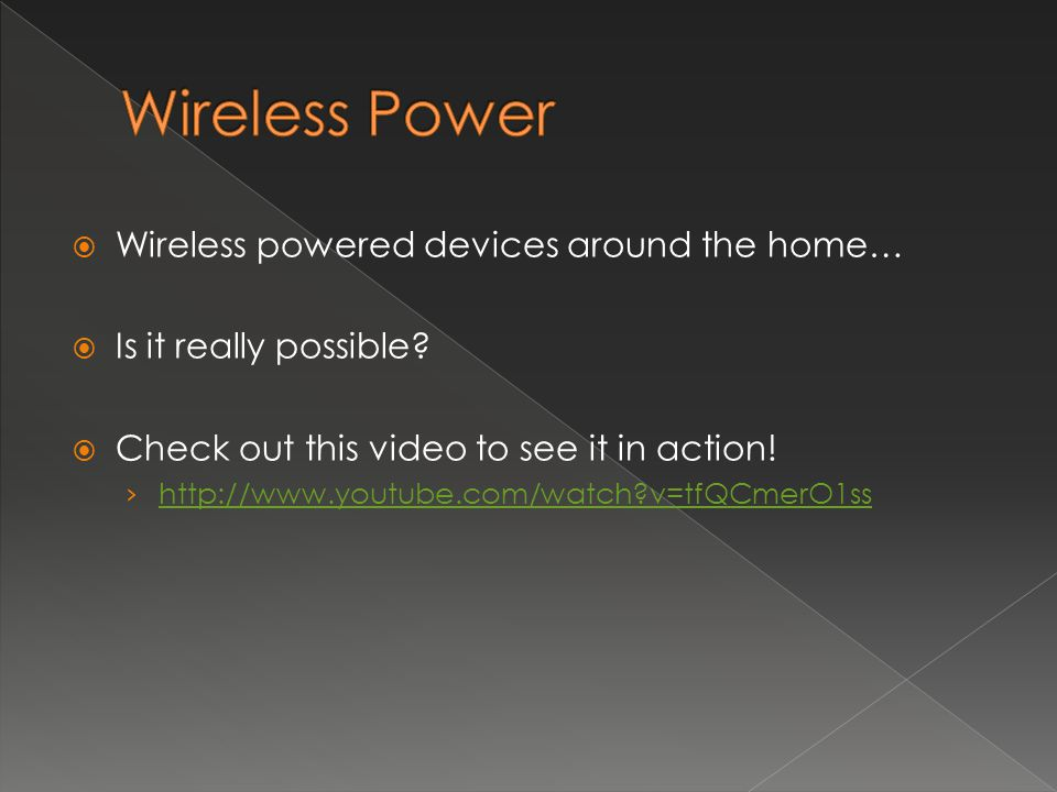 Wireless Power Wireless powered devices around the home…