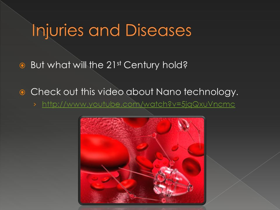 Injuries and Diseases But what will the 21st Century hold