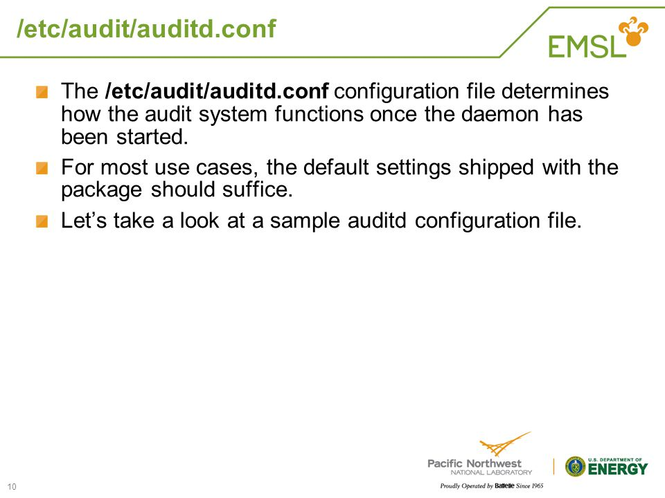 /etc/audit/auditd.conf The /etc/audit/auditd.conf configuration file determines how the audit system functions once the daemon has been started.