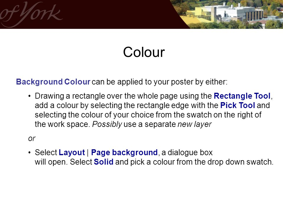 Colour Background Colour can be applied to your poster by either: