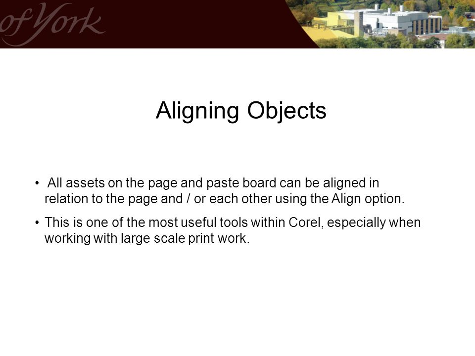 Aligning Objects All assets on the page and paste board can be aligned in relation to the page and / or each other using the Align option.