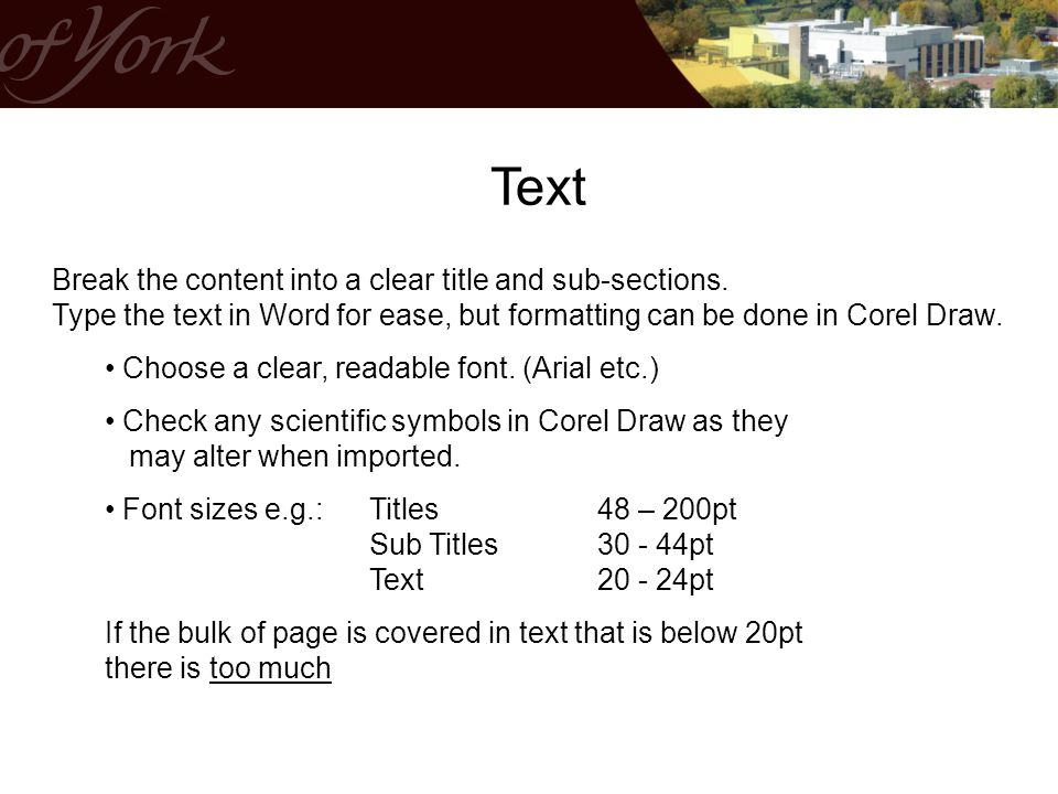 Text Break the content into a clear title and sub-sections. Type the text in Word for ease, but formatting can be done in Corel Draw.