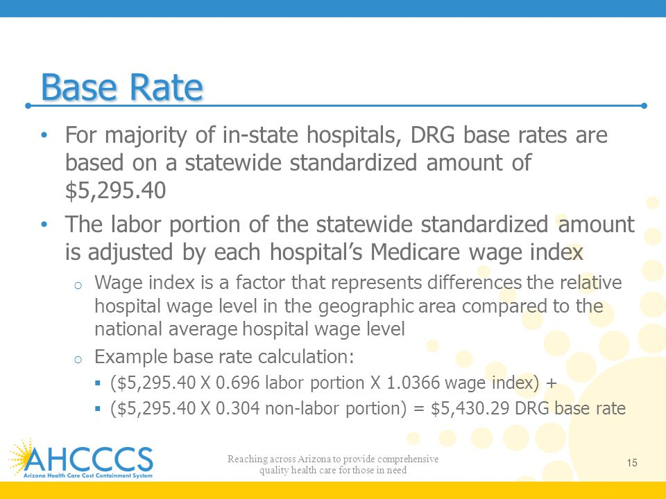 Base Rate For majority of in-state hospitals, DRG base rates are based on a statewide standardized amount of $5,295.40.