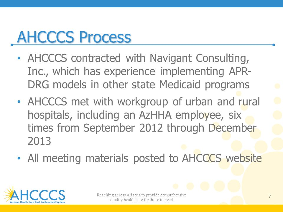 AHCCCS Process AHCCCS contracted with Navigant Consulting, Inc., which has experience implementing APR- DRG models in other state Medicaid programs.