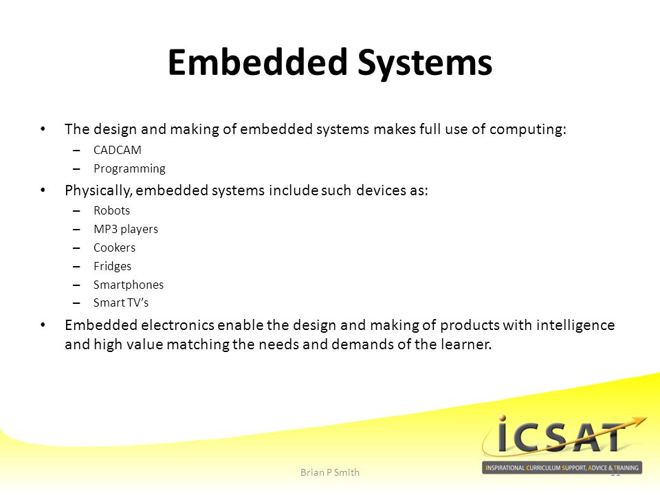 Embedded Systems The design and making of embedded systems makes full use of computing: CADCAM. Programming.