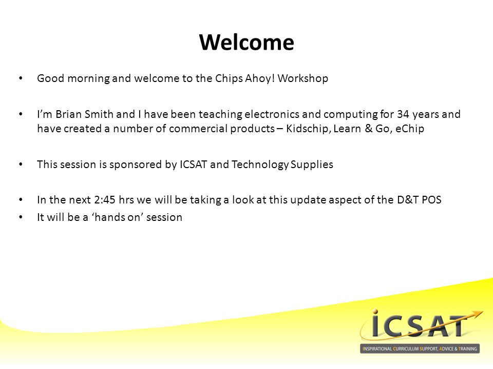 Welcome Good morning and welcome to the Chips Ahoy! Workshop