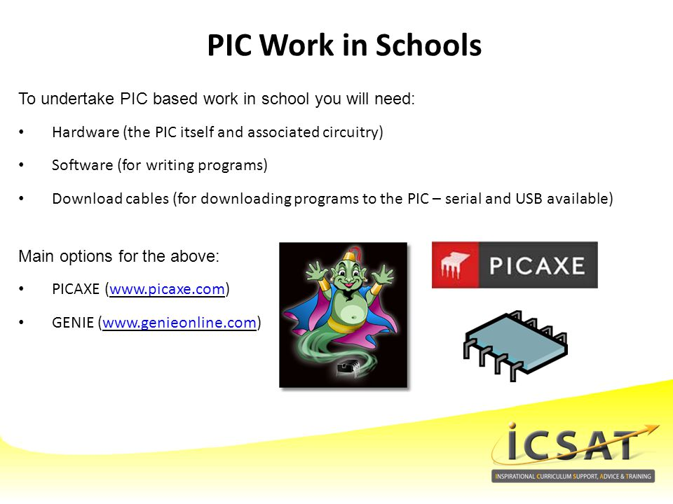 PIC Work in Schools To undertake PIC based work in school you will need: Hardware (the PIC itself and associated circuitry)