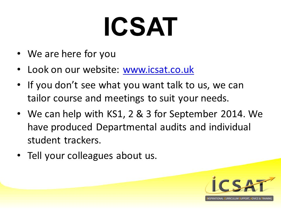 ICSAT We are here for you Look on our website: www.icsat.co.uk