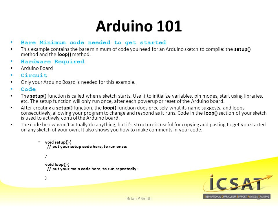 Arduino 101 Bare Minimum code needed to get started Hardware Required