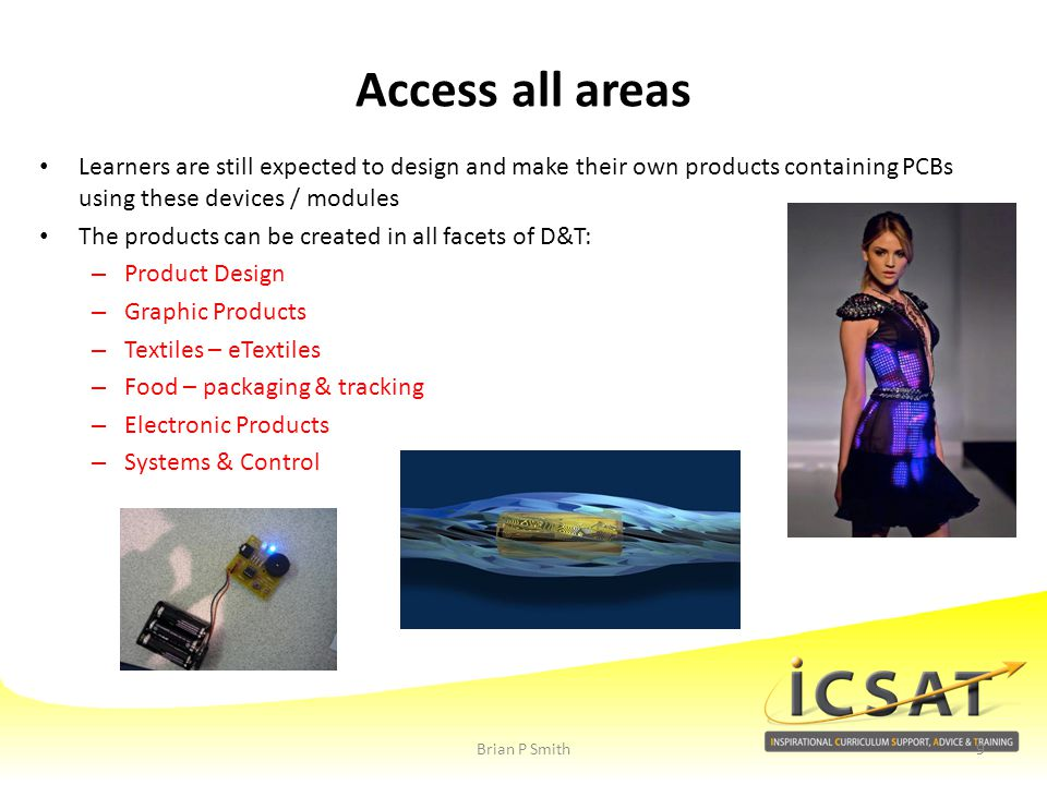 Access all areas Learners are still expected to design and make their own products containing PCBs using these devices / modules.