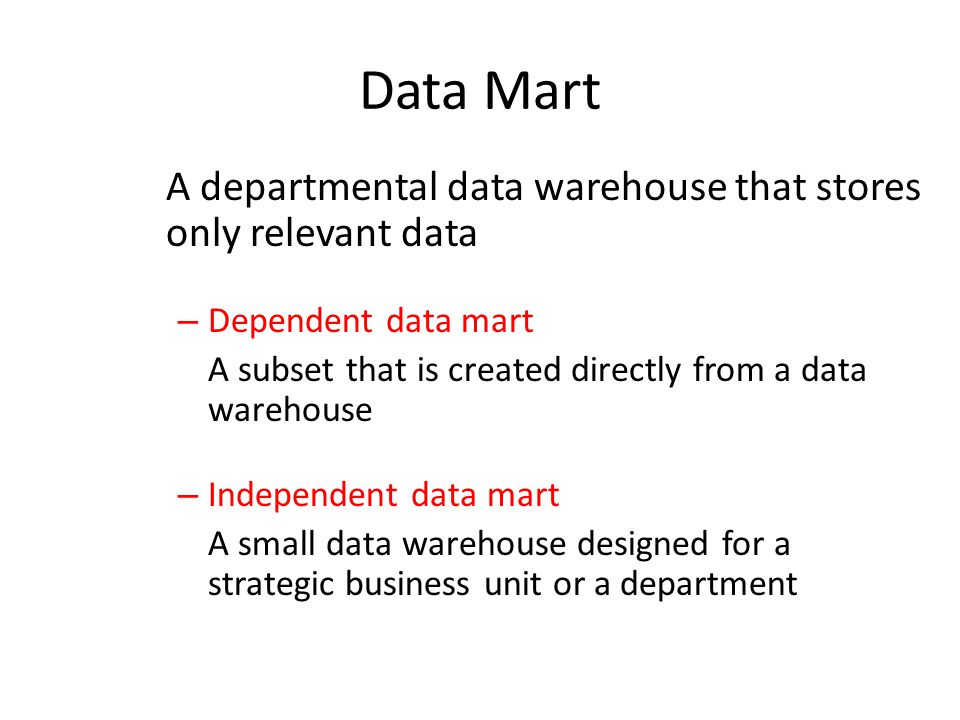 Data Mart A departmental data warehouse that stores only relevant data