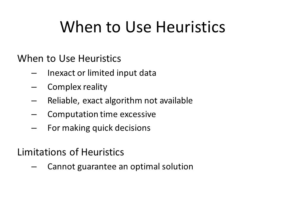 When to Use Heuristics When to Use Heuristics