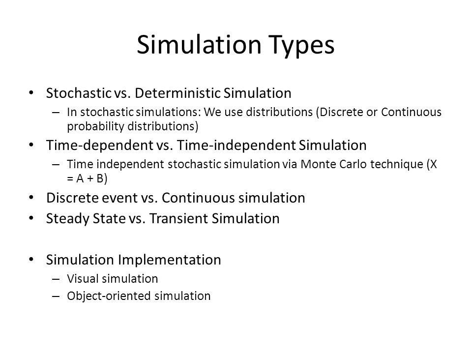Simulation Types Stochastic vs. Deterministic Simulation