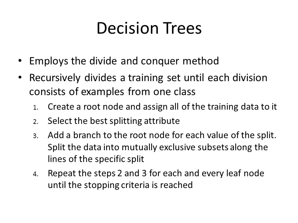 Decision Trees Employs the divide and conquer method