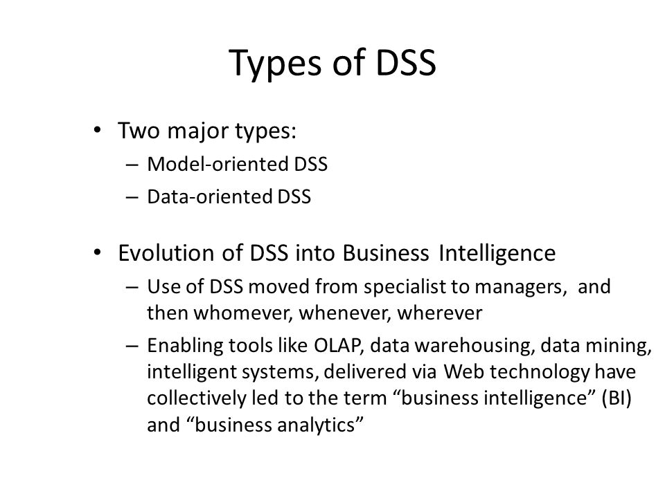 Types of DSS Two major types: