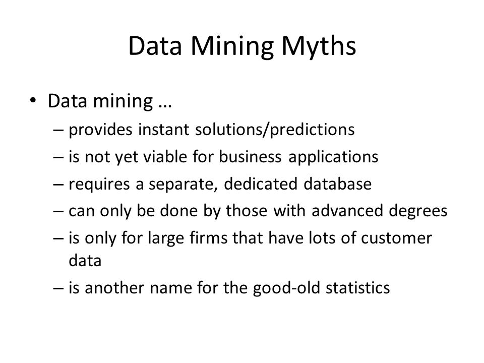 Data Mining Myths Data mining … provides instant solutions/predictions