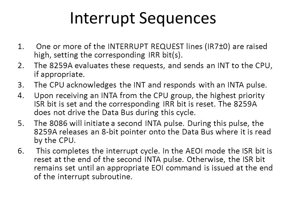 Interrupt Sequences One or more of the INTERRUPT REQUEST lines (IR7±0) are raised high, setting the corresponding IRR bit(s).