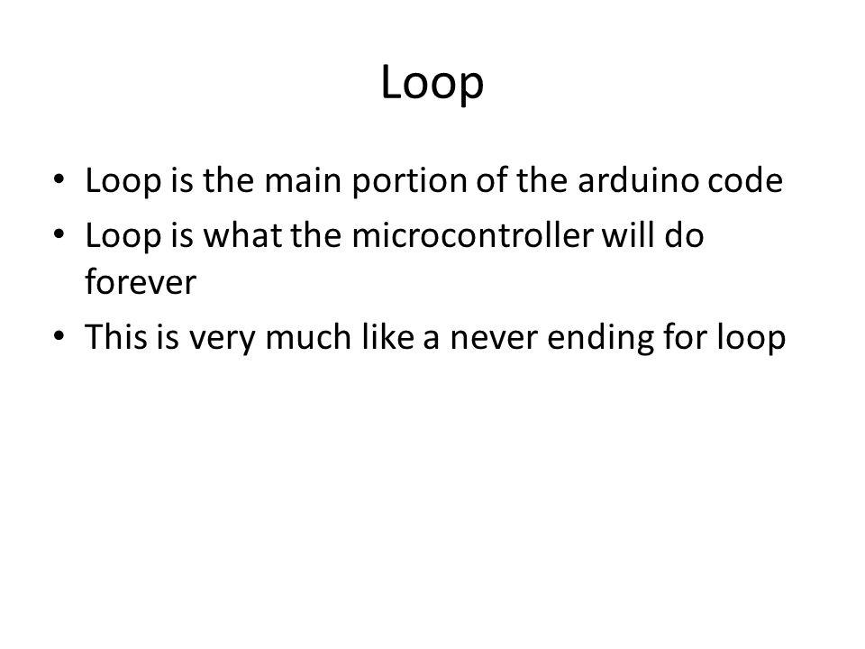 Loop Loop is the main portion of the arduino code