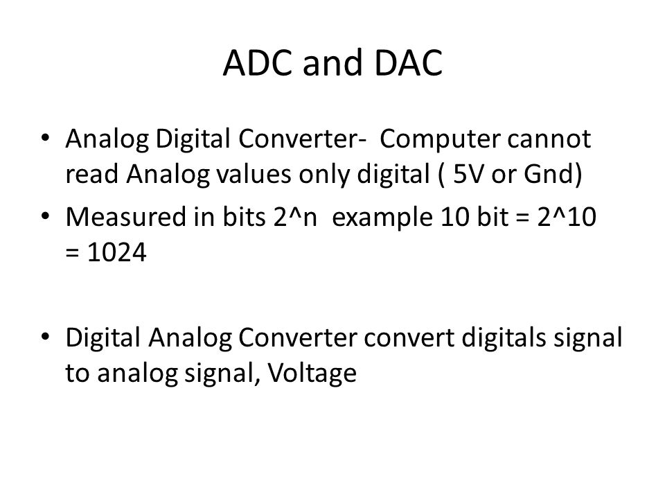 ADC and DAC Analog Digital Converter- Computer cannot read Analog values only digital ( 5V or Gnd)
