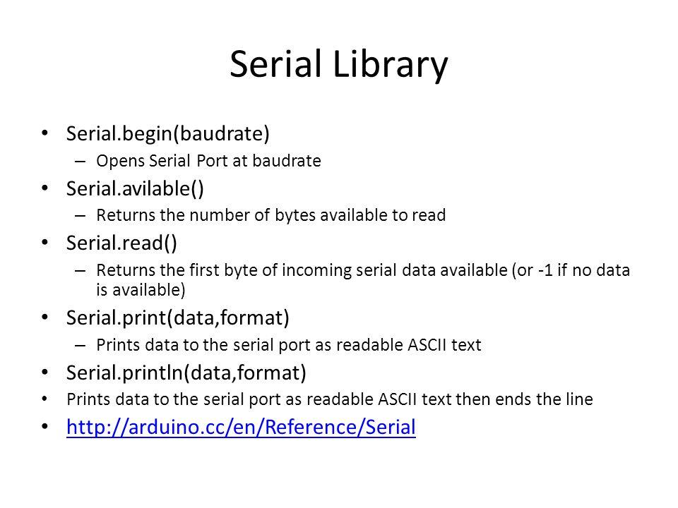 Serial Library Serial.begin(baudrate) Serial.avilable() Serial.read()