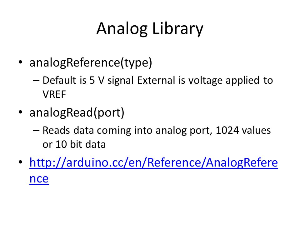 Analog Library analogReference(type) analogRead(port)