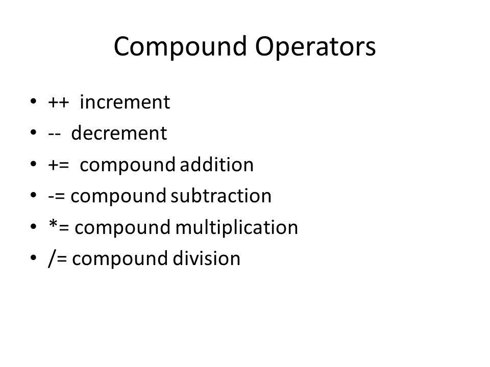 Compound Operators ++ increment -- decrement += compound addition