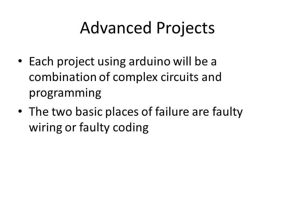 Advanced Projects Each project using arduino will be a combination of complex circuits and programming.