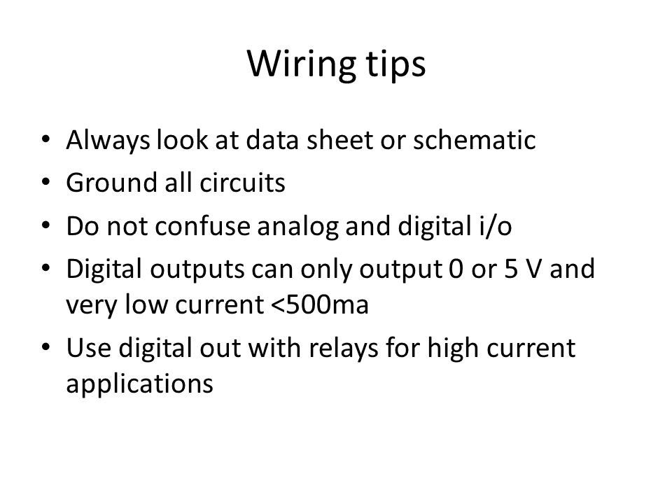 Wiring tips Always look at data sheet or schematic Ground all circuits