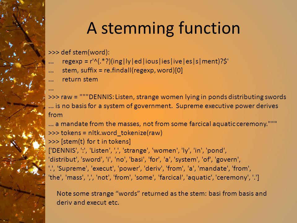 A stemming function >>> def stem(word):