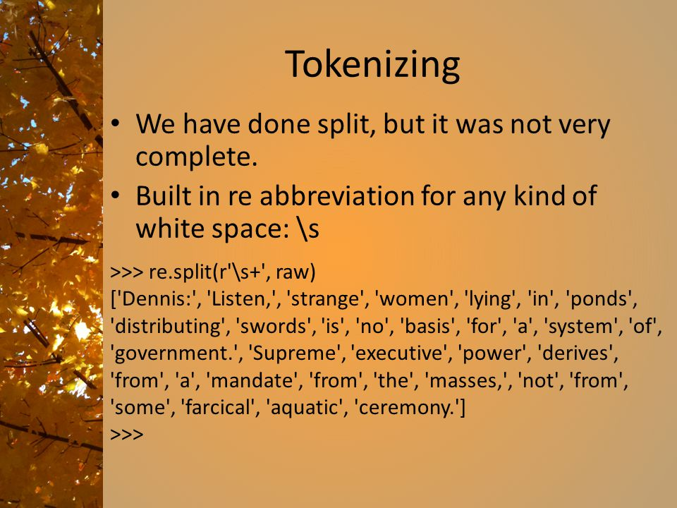 Tokenizing We have done split, but it was not very complete.