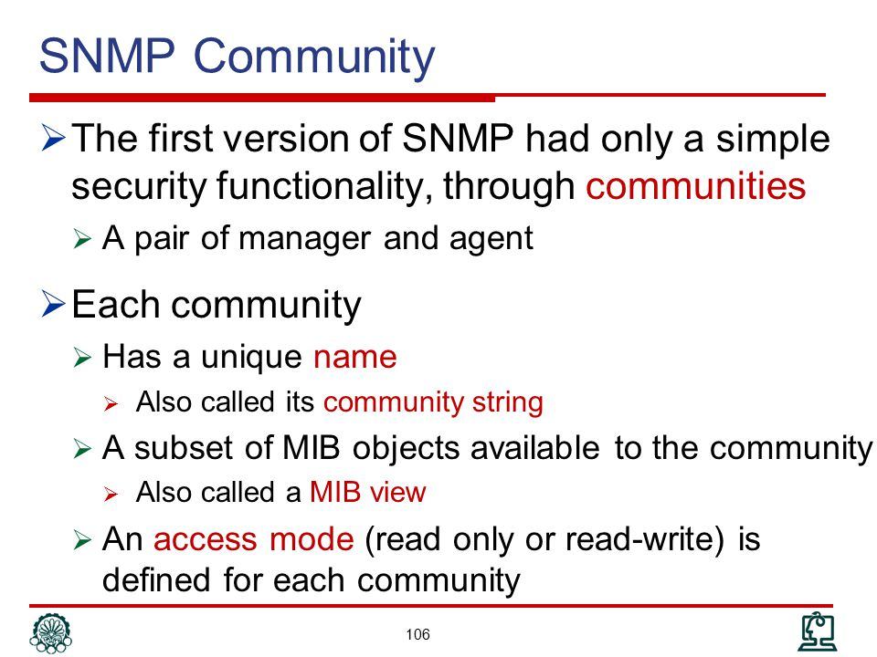 SNMP Community The first version of SNMP had only a simple security functionality, through communities.