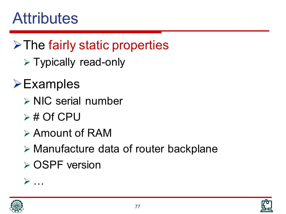 Attributes The fairly static properties Examples Typically read-only