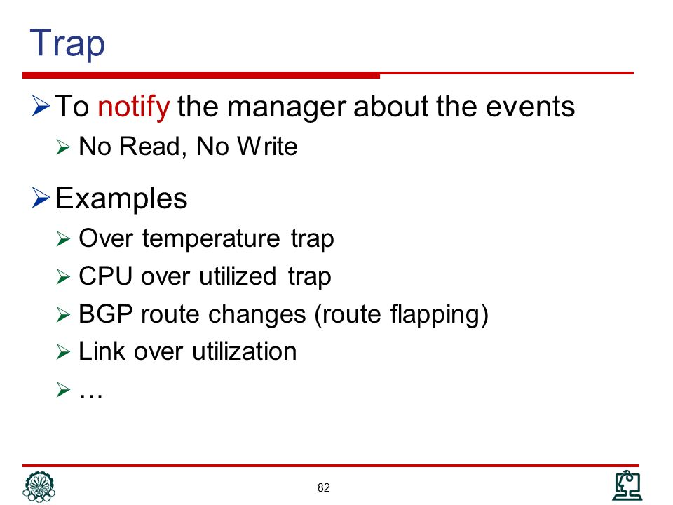 Trap To notify the manager about the events Examples No Read, No Write