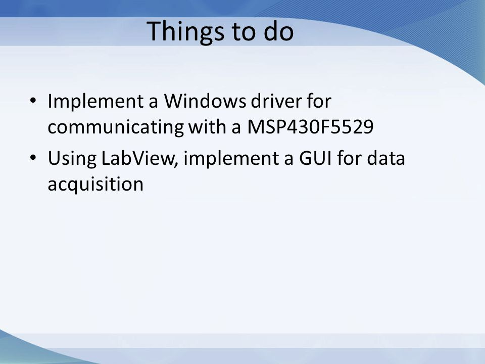 Things to do Implement a Windows driver for communicating with a MSP430F5529.