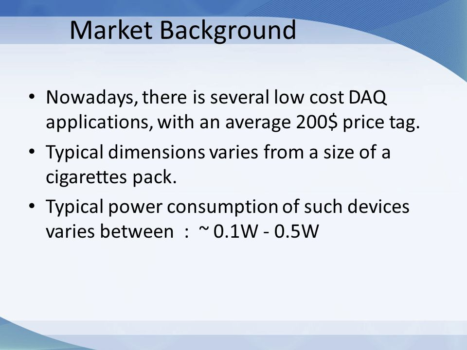 Market Background Nowadays, there is several low cost DAQ applications, with an average 200$ price tag.