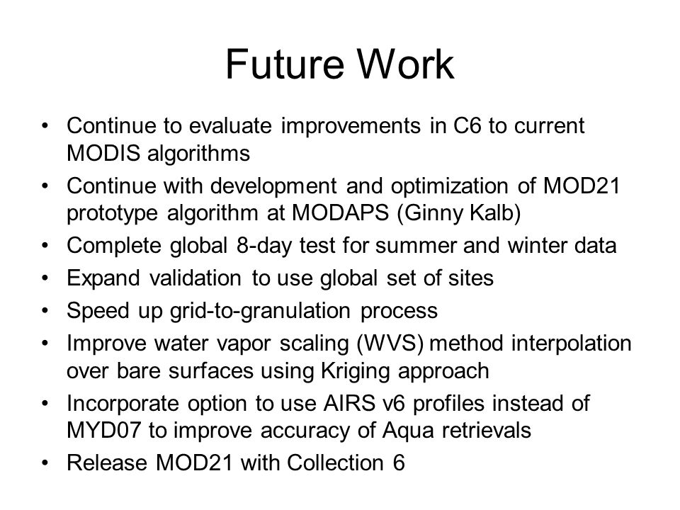 Future Work Continue to evaluate improvements in C6 to current MODIS algorithms.
