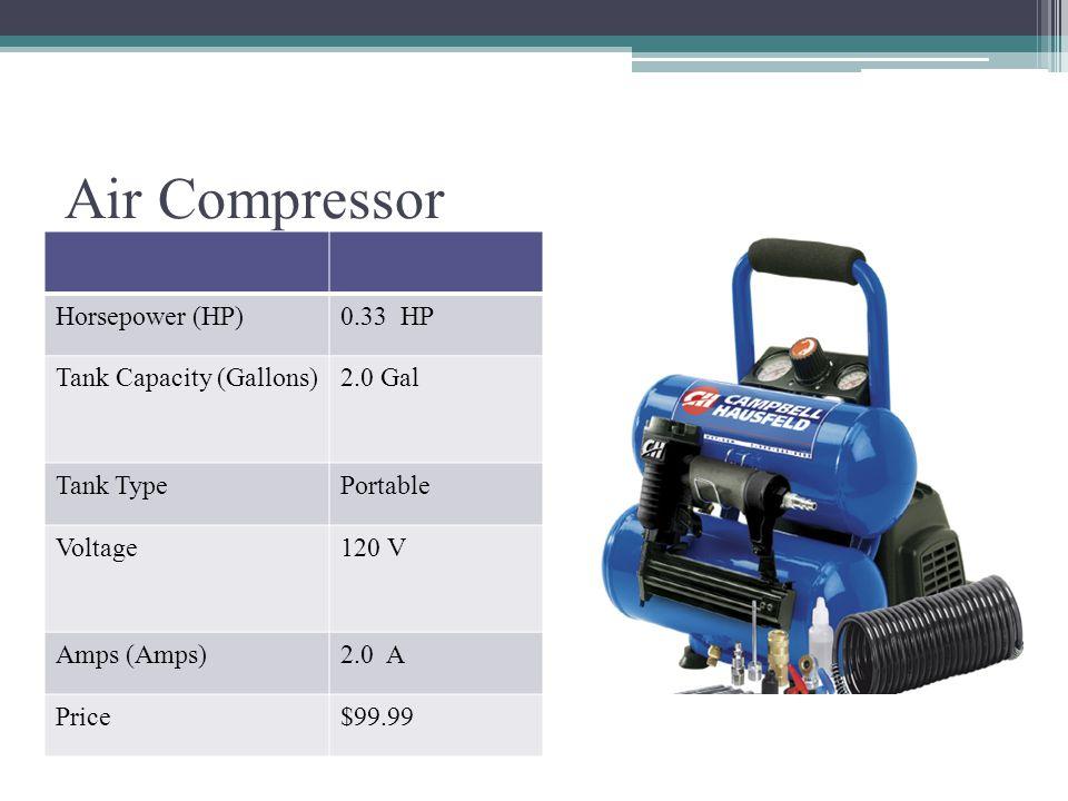 Air Compressor Horsepower (HP) 0.33 HP Tank Capacity (Gallons) 2.0 Gal