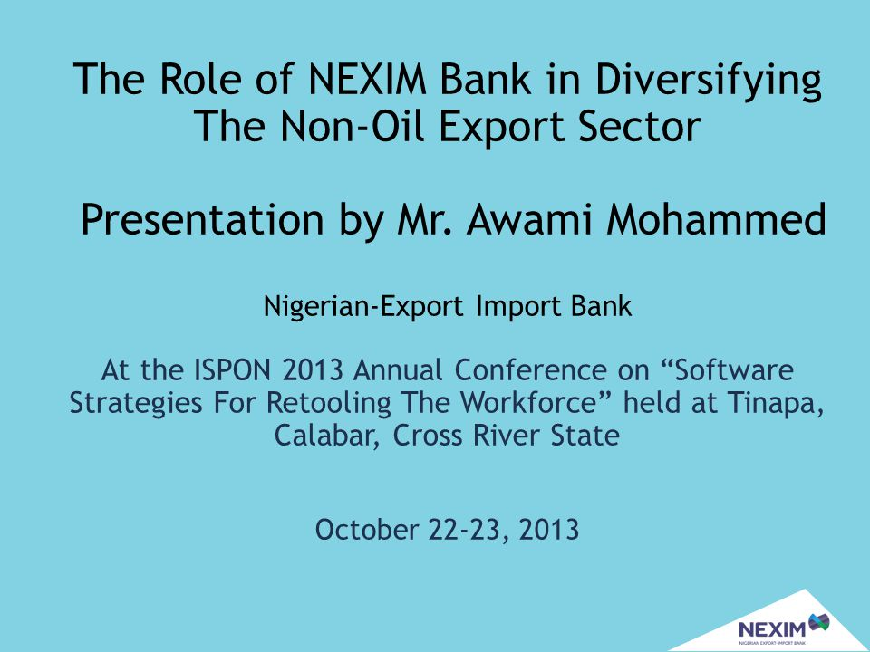 The Role of NEXIM Bank in Diversifying The Non-Oil Export Sector Presentation by Mr.