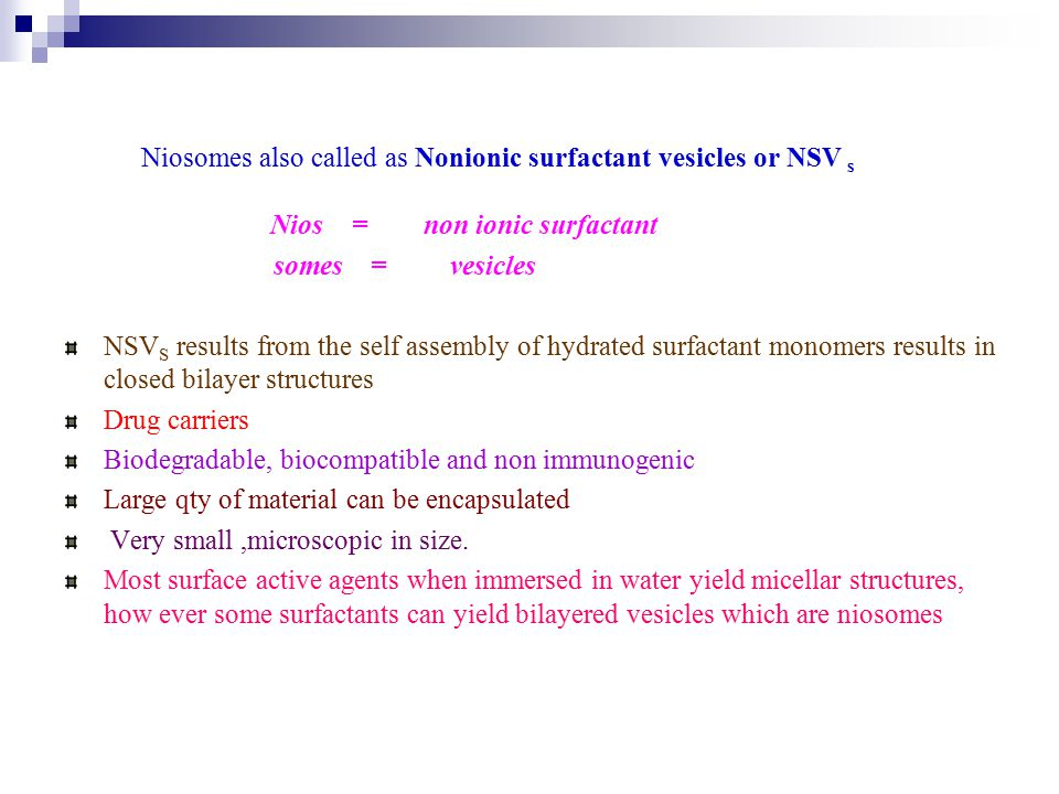 Niosomes also called as Nonionic surfactant vesicles or NSV s