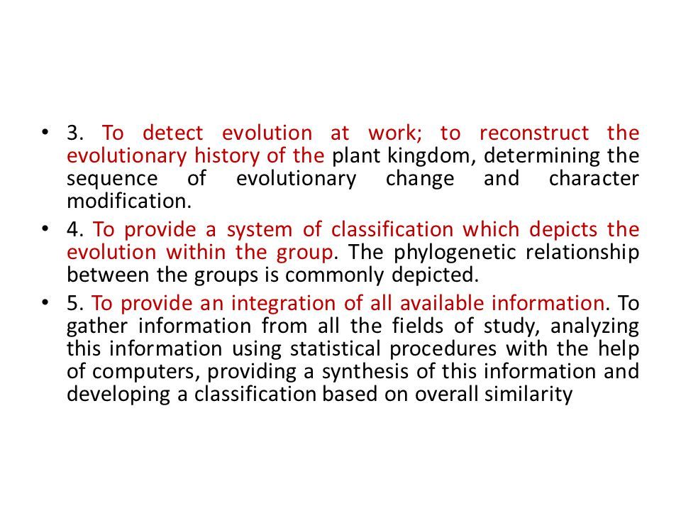 3. To detect evolution at work; to reconstruct the evolutionary history of the plant kingdom, determining the sequence of evolutionary change and character modification.