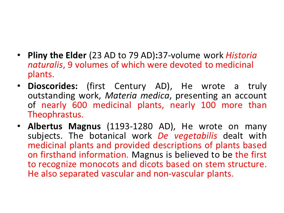 Pliny the Elder (23 AD to 79 AD):37-volume work Historia naturalis, 9 volumes of which were devoted to medicinal plants.