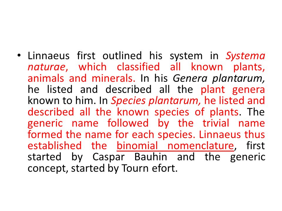 Linnaeus first outlined his system in Systema naturae, which classified all known plants, animals and minerals.