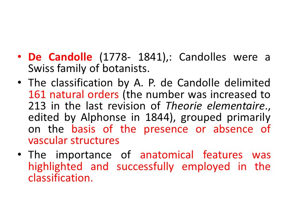 De Candolle (1778- 1841),: Candolles were a Swiss family of botanists.