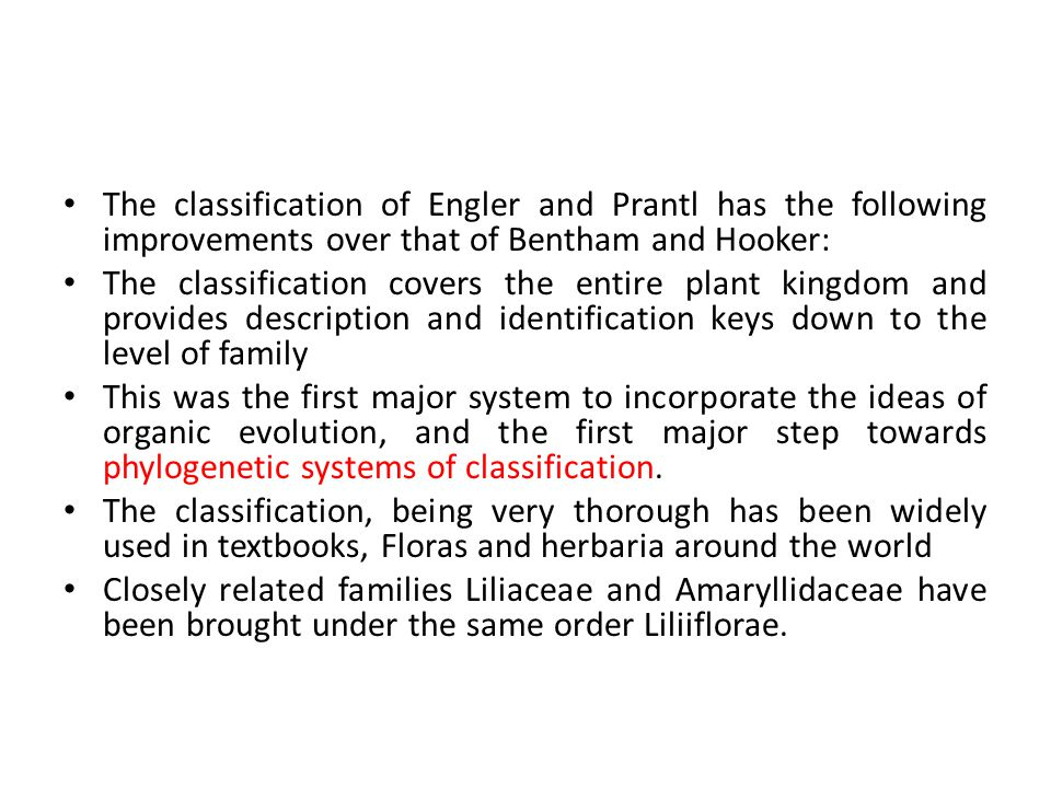 The classification of Engler and Prantl has the following improvements over that of Bentham and Hooker: