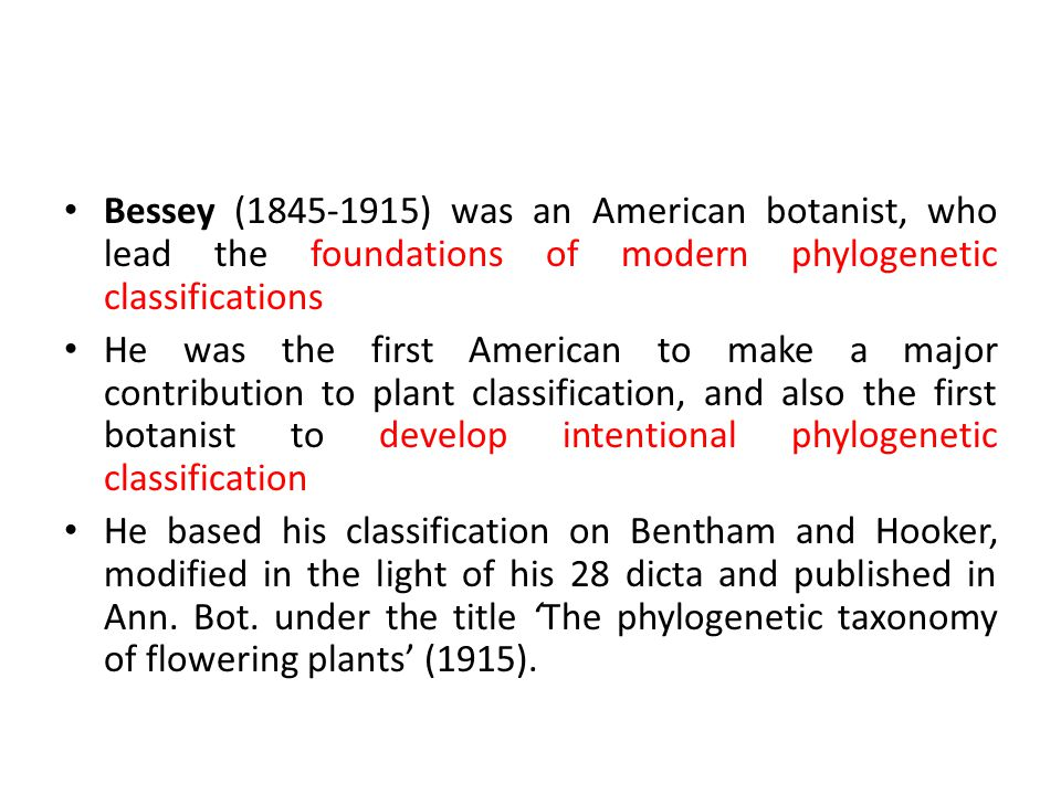Bessey (1845-1915) was an American botanist, who lead the foundations of modern phylogenetic classifications