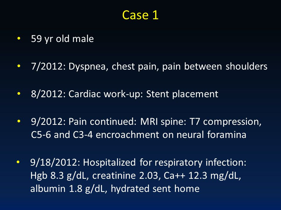 Case 1 59 yr old male. 7/2012: Dyspnea, chest pain, pain between shoulders. 8/2012: Cardiac work-up: Stent placement.