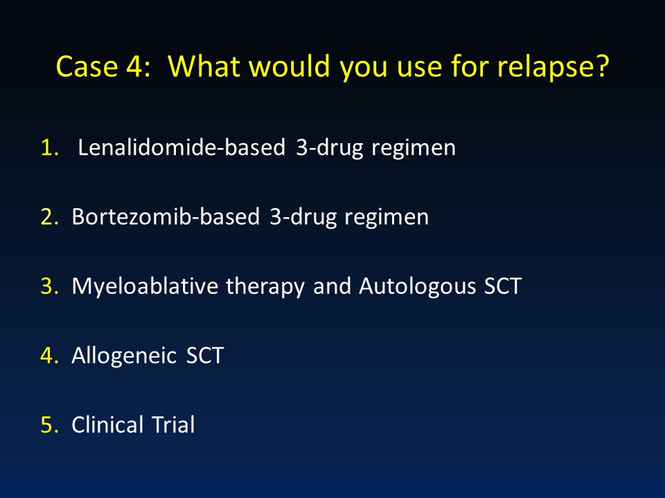 Case 4: What would you use for relapse